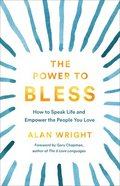 The Power to Bless: How to Speak Life and Empower the People You Love Hardback