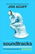 Soundtracks: The Surprising Solution to Overthinking Hardback