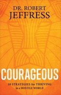 Courageous: 10 Strategies For Thriving in a Hostile World Paperback