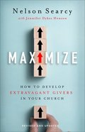 Maximize: How to Develop Extravagant Givers in Your Church Paperback