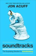 Soundtracks: The Surprising Solution to Overthinking Paperback