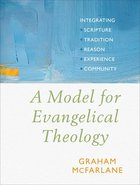 A Model For Evangelical Theology: Integrating Scripture, Tradition, Reason, Experience, and Community Paperback
