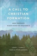 A Call to Christian Formation: How Theology Makes Sense of Our World Paperback