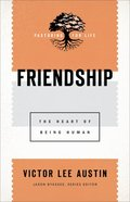 Friendship (Pastoring For Life: Theological Wisdom For Ministering Well) (Pastoring For Life: Theological Wisdom For Ministering Well Series) eBook