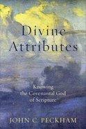 Divine Attributes: Knowing the Covenantal God of Scripture Paperback