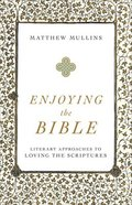 Enjoying the Bible: Literary Approaches to Loving the Scriptures Paperback