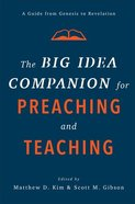 The Big Idea Companion For Preaching and Teaching: A Guide From Genesis to Revelation Hardback