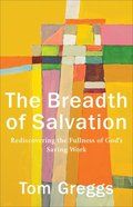 The Breadth of Salvation: Rediscovering the Fullness of God's Saving Work Paperback