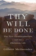 Thy Will Be Done: The Ten Commandments and the Christian Life Hardback