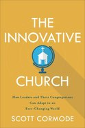 The Innovative Church: How Leaders and Their Congregations Can Adapt in An Ever-Changing World Paperback
