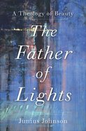 The Father of Lights  (Theology For the Life of the World) (Theology For The Life Of The Word Series) eBook