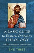 A Basic Guide to Eastern Orthodox Theology: Introducing Beliefs and Practices Paperback