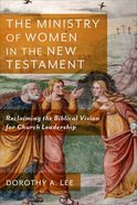 The Ministry of Women in the New Testament: Reclaiming the Biblical Vision For Church Leadership Paperback