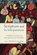 Scripture and Its Interpretation: A Global, Ecumenical Introduction to the Bible Paperback