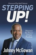 Stepping Up!: Discover the Power of Your Position Paperback