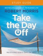 Take the Day Off: Receiving God's Gift of Rest (Study Guide) Paperback
