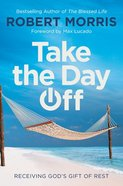 Take the Day Off: Receiving God's Gift of Rest Paperback