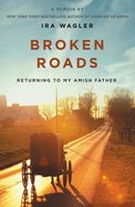 Broken Roads: Returning to My Amish Father Paperback