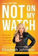 Not on My Watch: How to Win the Fight For Family, Faith and Freedom Paperback