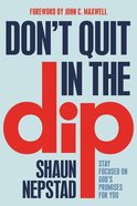 Don't Quit in the Dip: Stay Focused on God's Promises For You Hardback