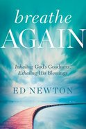 Breathe Again: Inhaling God's Goodness, Exhaling His Blessings Hardback