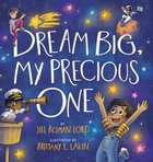 Dream Big, My Precious One Hardback