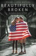 Beautifully Broken: An Unlikely Journey of Faith Hardback
