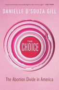 The Choice: The Abortion Divide in America Hardback