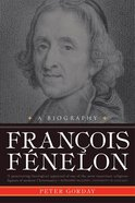 Francois Fenelon: The Apostle of Pure Love Paperback