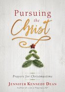 Pursuing the Christ: Prayers For Christmastime Paperback