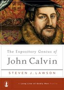 The Expository Genius of John Calvin (Long Line Of Godly Men Series) Hardback