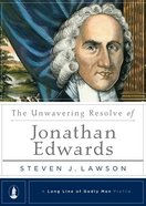 Unwavering Resolve of Jonathan Edwards (Long Line Of Godly Men Series) Hardback