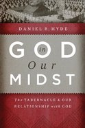 God in Our Midst: The Tabernacle and Our Relationship With God Hardback