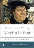 The Heroic Boldness of Martin Luther (Long Line Of Godly Men Series) Hardback