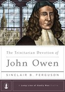 The Trinitarian Devotion of John Owen (Long Line Of Godly Men Series) Hardback