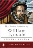 The Daring Mission of William Tyndale (Long Line Of Godly Men Series) Hardback