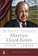 The Passionate Preaching of Martyn Lloyd-Jones (Long Line Of Godly Men Series) Hardback