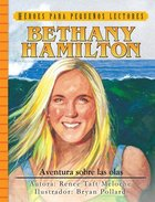 Heroes Para Pequenos Lectores: Bethany Hamilton - Aventura Sobre Las Olas Hardback