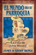 El Mundo Era Su Parroquia: La Vida De John Wesley (Christian Heroes Then & Now Series) Paperback