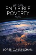We Can End Bible Poverty Now: A Challenge to Spread the Word of God Globally Paperback