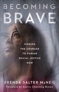 Becoming Brave: Finding the Courage to Pursue Racial Justice Now Hardback