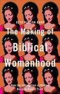 The Making of Biblical Womanhood eBook