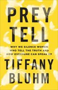 Prey Tell: Why We Silence Women Who Tell the Truth and How Everyone Can Speak Up Paperback