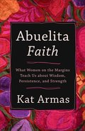 Abuelita Faith: What Women on the Margins Teach Us About Wisdom, Persistence, and Strength Paperback