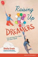 Raising Up Dreamers: Find and Grow Your Child's God-Given Talents Paperback