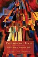 Transformed Lives: Making Sense of Atonement Today Paperback