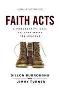 Faith Acts: A Provocative Call to Live What You Believe Paperback