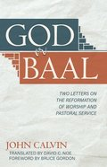 God Or Baal: Two Letters on the Reformation of Worship and Pastoral Service Hardback