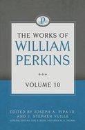 The Works of William Perkins (Vol 10) Hardback
