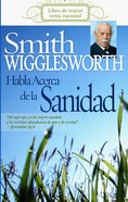 Smith Wigglesworth Habla Acerca De La Sanidad (Smith Wigglesworth On Healing) Paperback